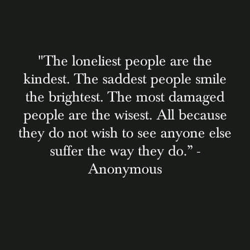 """The loneliest people are the kindest…"" (500×500)"