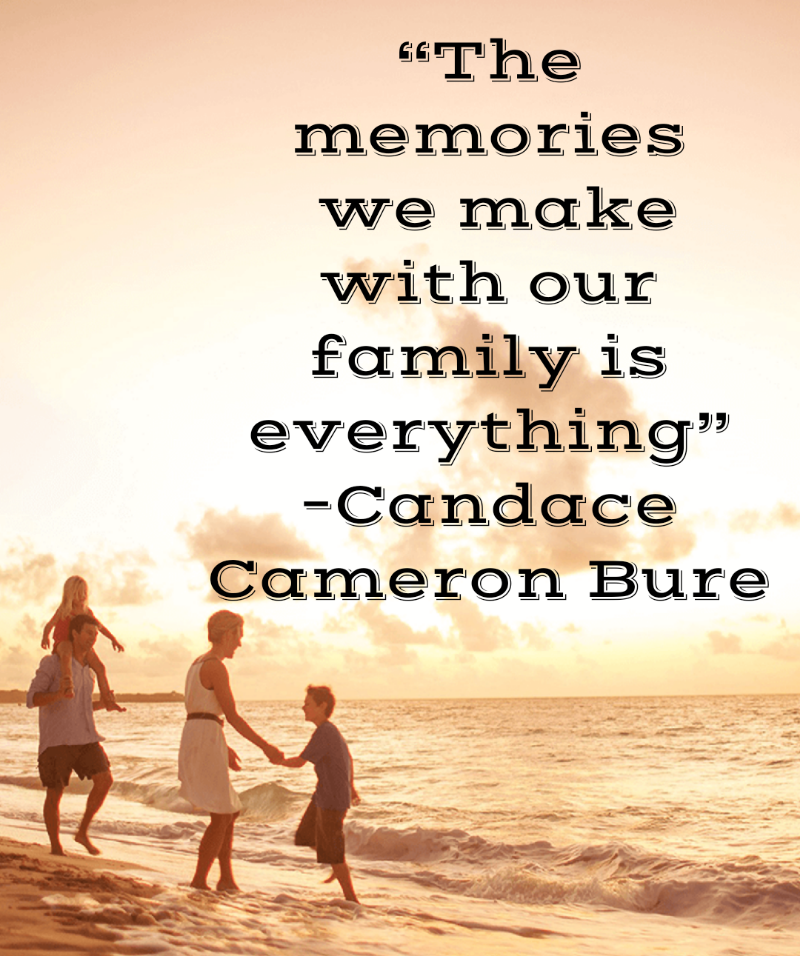 "[800*956 ]""The memories we make with our family is everything."" –Candace Cameron Bure"