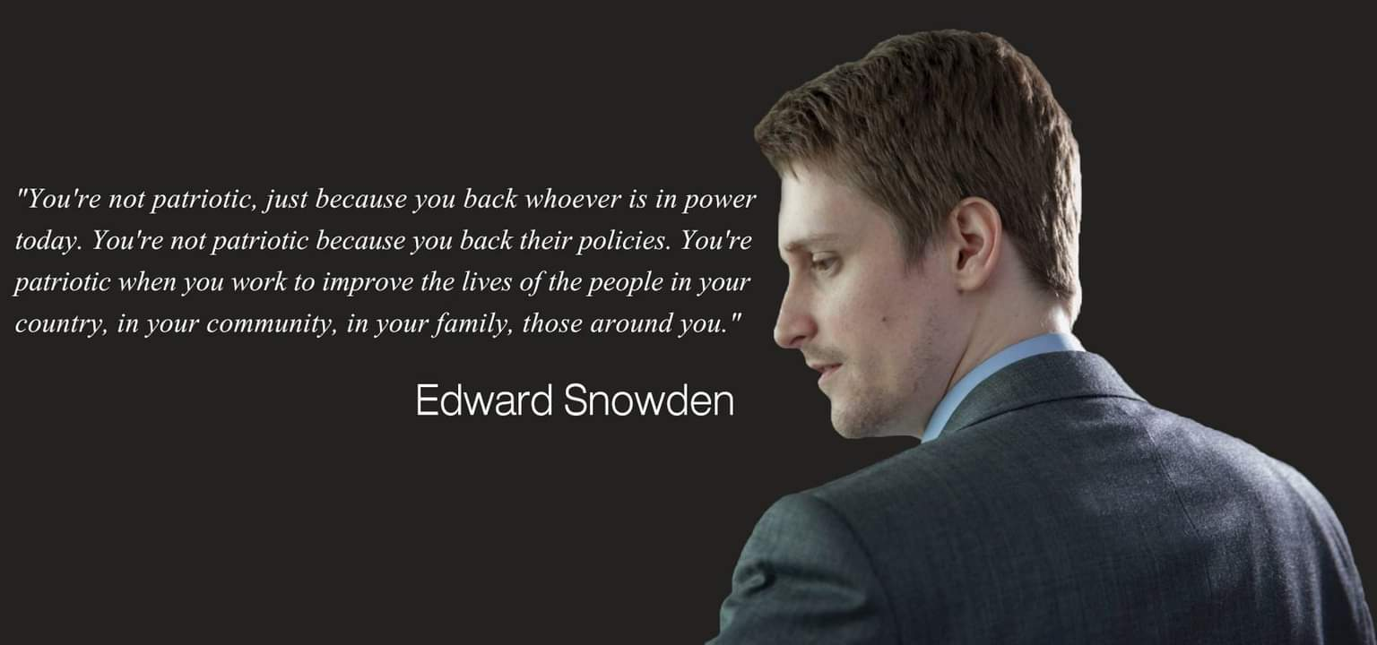 """You're not patriotic, just because you back whoever is in power today. You're not patriotic because you back their policies. You're patriotic when you work to improve the lives of the people in your country, in your community, in your family, those around you."" Edward Snowden [1536 x 720]"