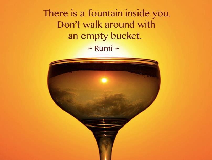 There is a fountain inside you. Don't walk around with an empty bucket. – Rumi ( 808×612 )