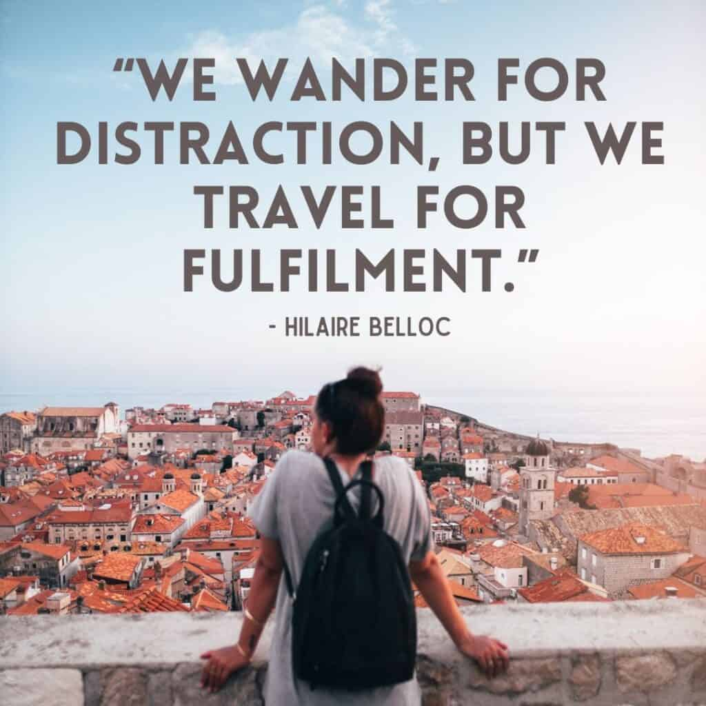 "| ""WE WANDER FOR DISTRACTION, BUT WE TRAVEL FOR FULFILMENT."" - https://inspirational.ly"