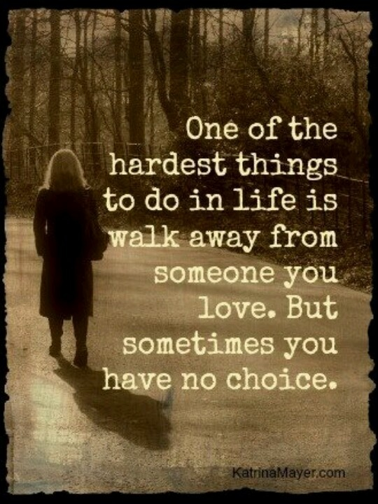 """One of the hardest things to do in life is walk away from someone you love"" -Katrina Mayer (540×720)"