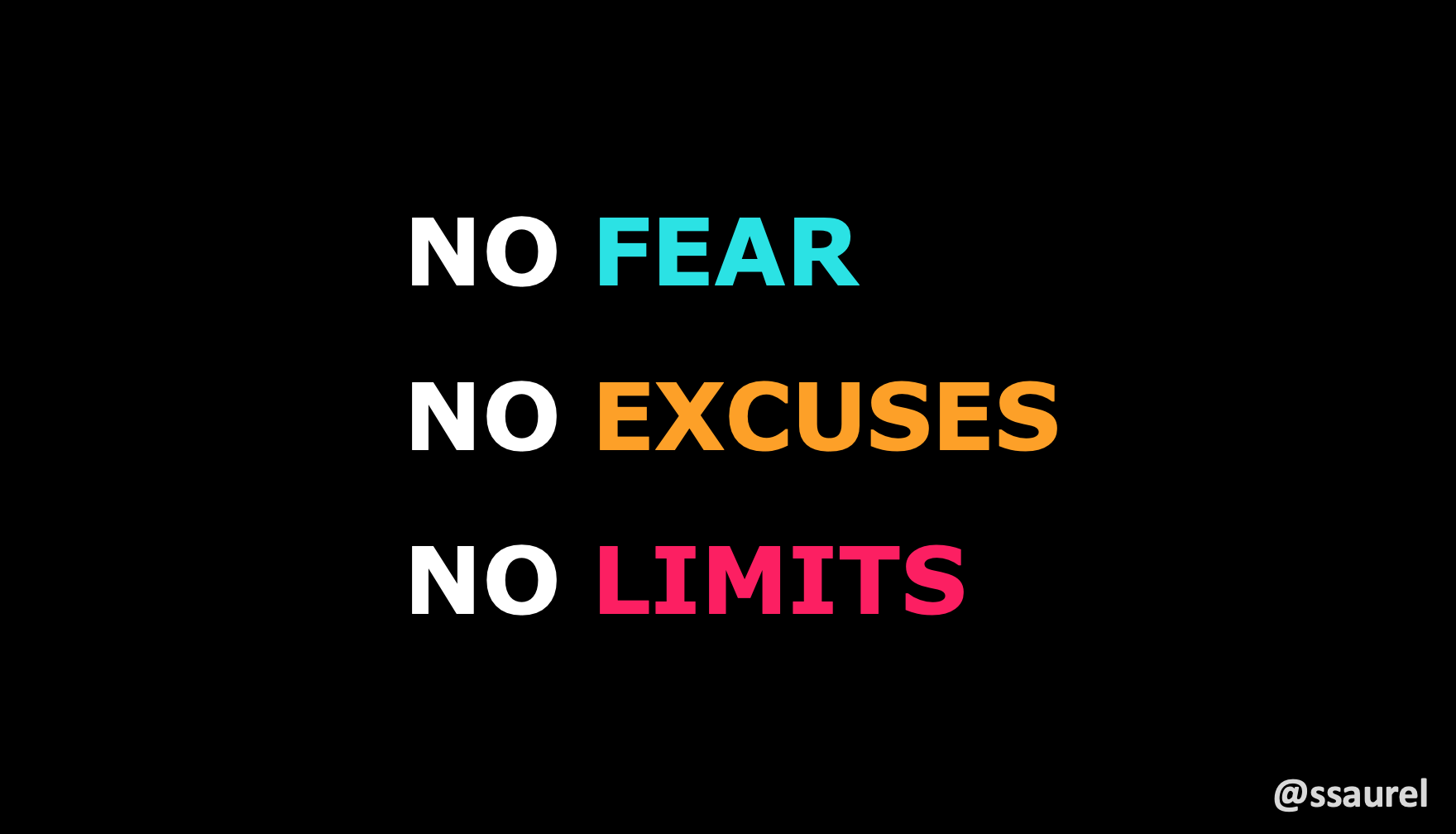 [Image] No Fear. No Excuses. No Limits.