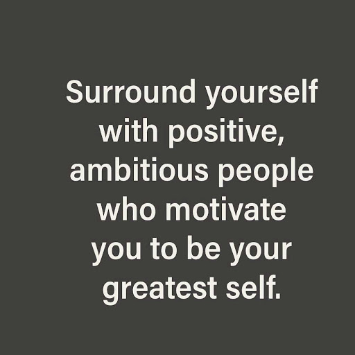 [Image] Surround Yourself with Positive Ambitious People!