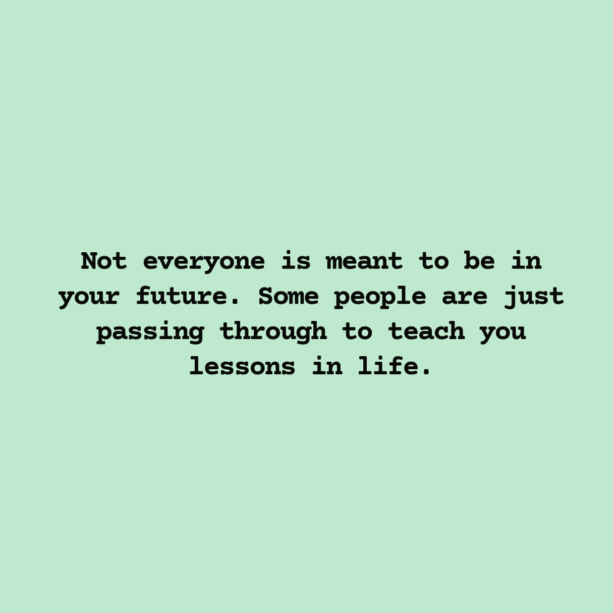 Not everyone is meant to be in your future. some people are just passing through to teach you lessons in life. (1080X1080)