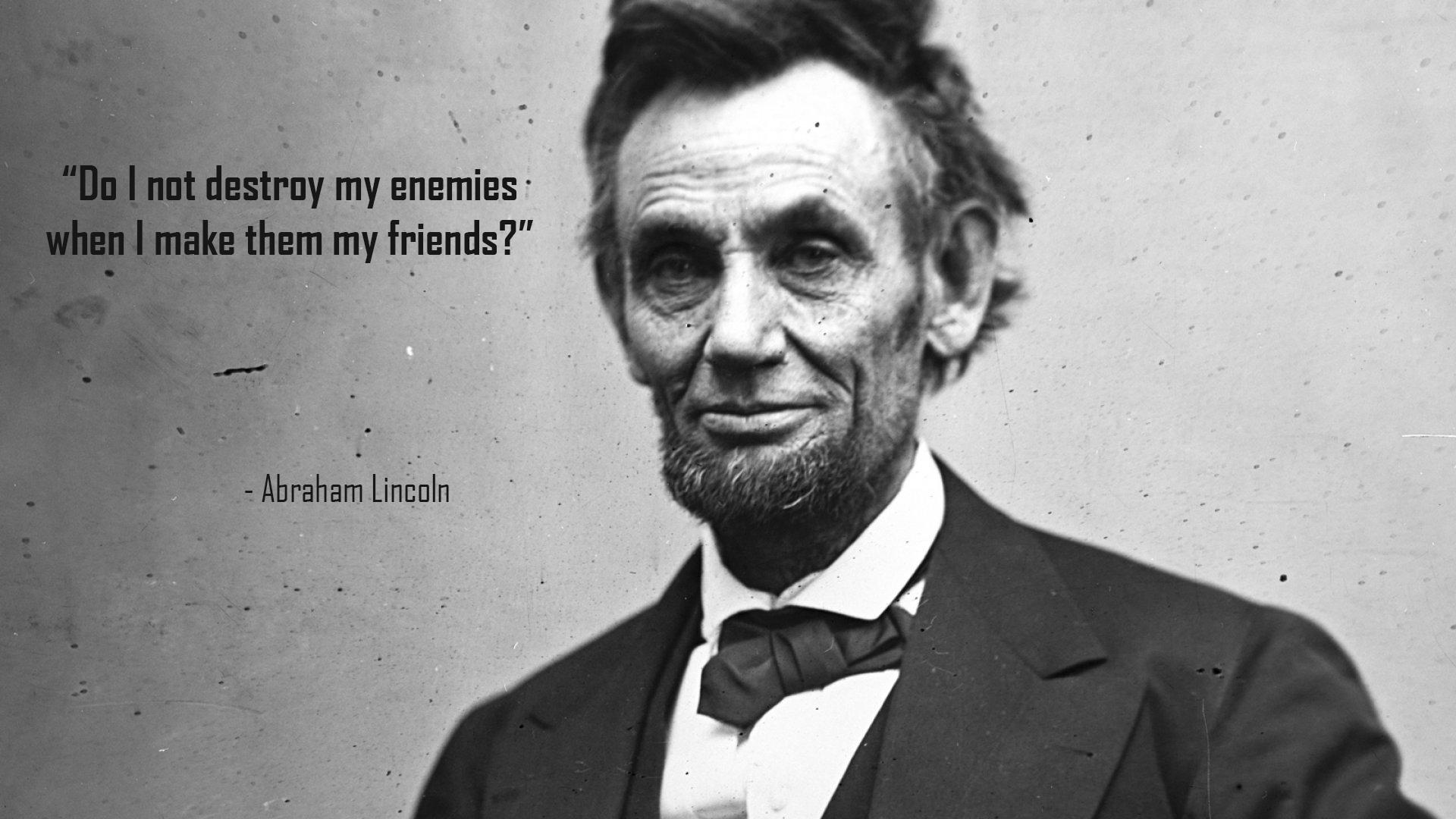 """Do I not destroy my enemies when I make them my friends?"" – Abraham Lincoln [1920×1080]"