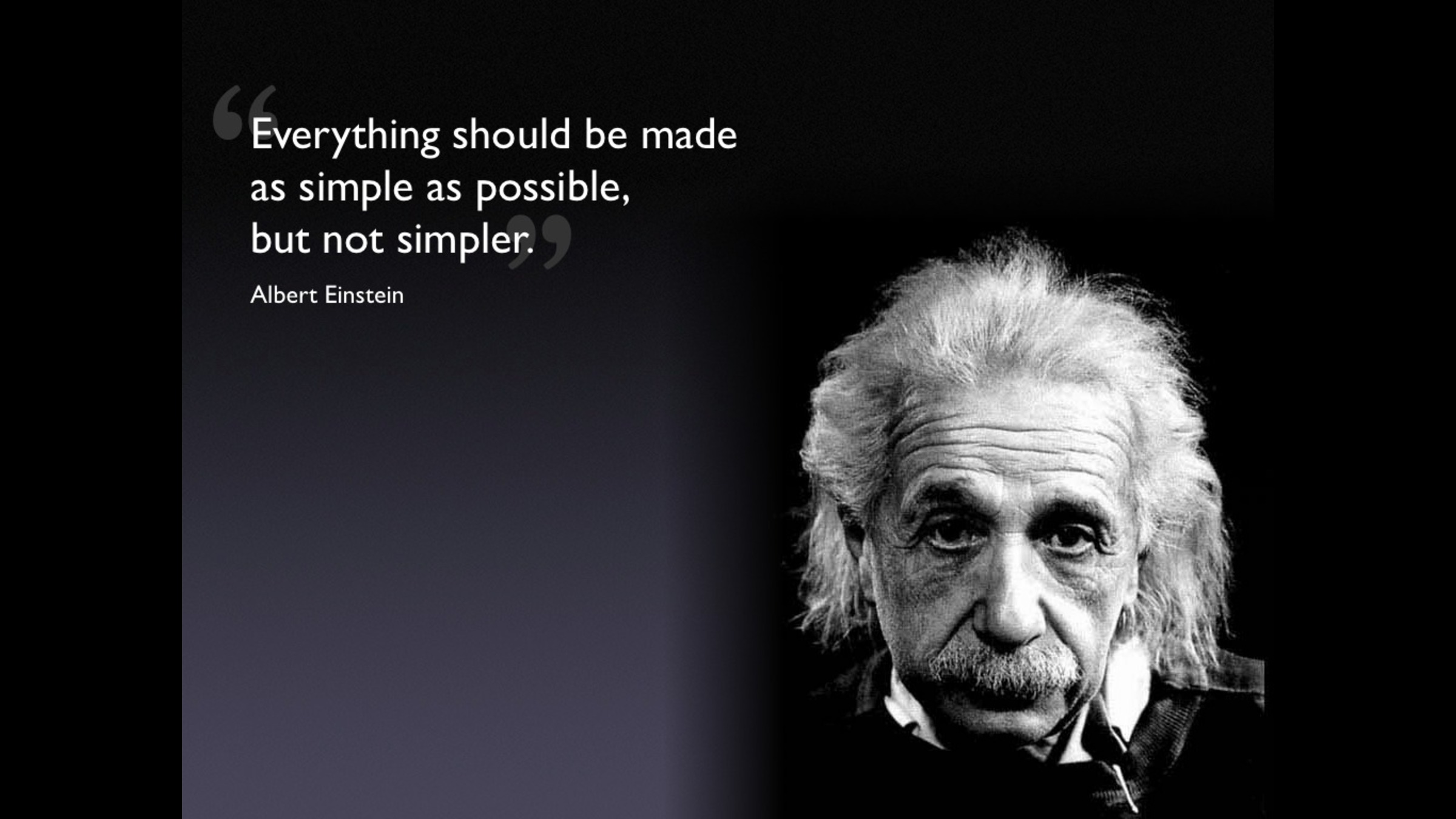 Everything should be made as simple as possible, but not simpler. Albert Einstein [2400×1350]