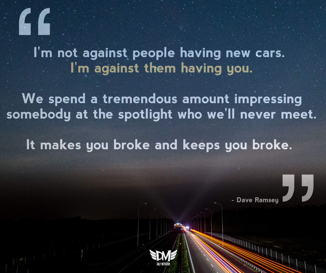 """l' m not against people having new cars. l' m against them having you ' . we spend ajtremendou's'amou'nt'impresaing somebody at """"the s potlight who we'll never meet. https://inspirational.ly"""