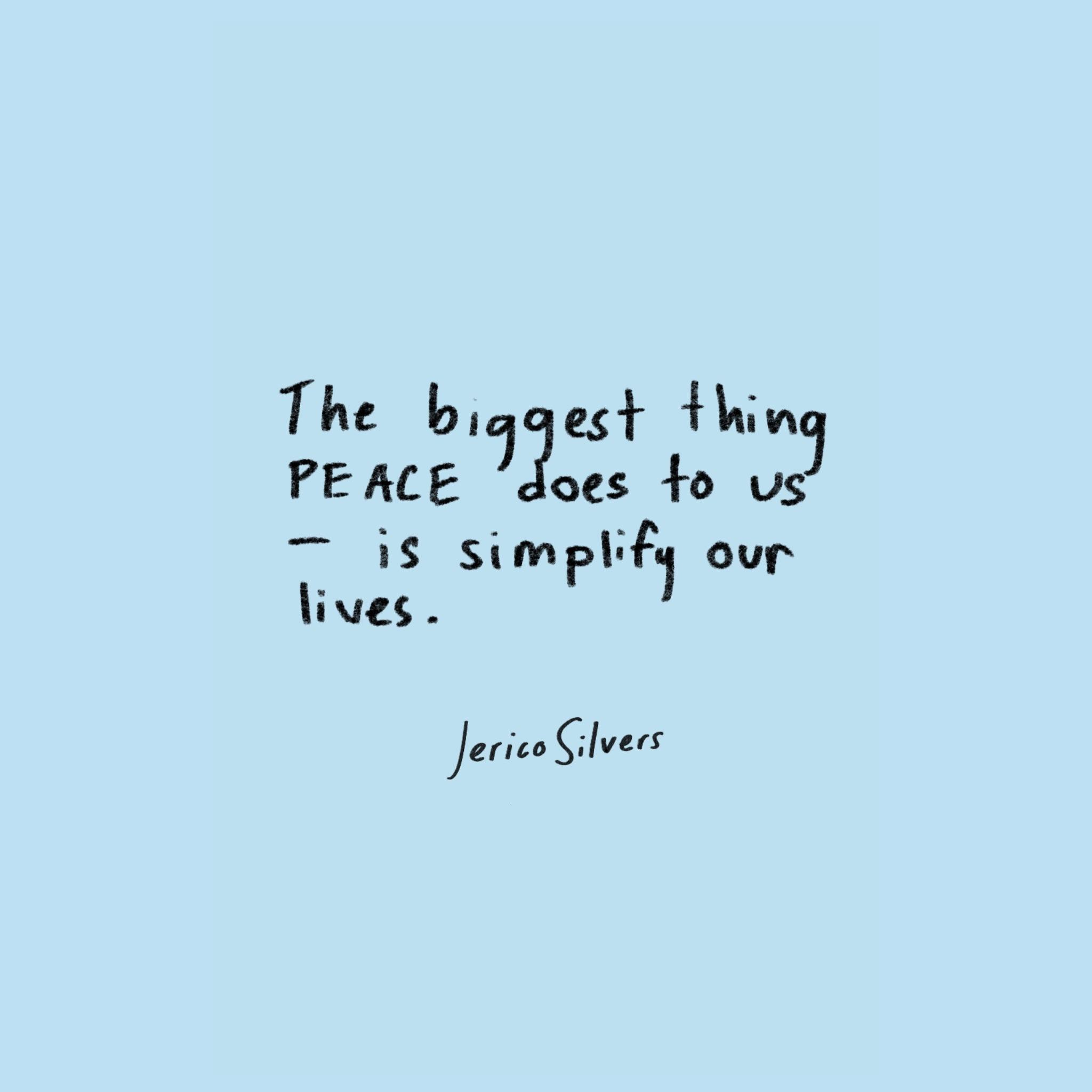 """The biggest thing PEACE does to us – is simplify our lives."" — Jerico Silvers [2048 × 2048]"