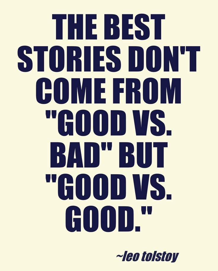 "The best stories don't come from ""Good Vs. Good"". -leo tolstoy [736×912]"