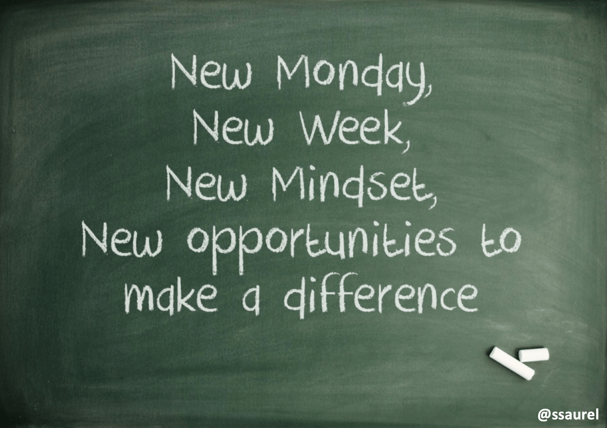 [Image] New Monday, New Week, New Mindset, New opportunities to make a difference