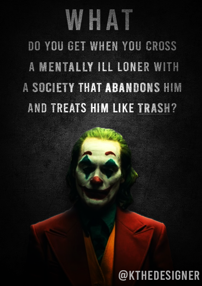 'What do you get when you cross a mentally ill loner with a society that abandons him and treats him like trash?' – Joker [654-924] Joker quotes 2 about mental illnesses