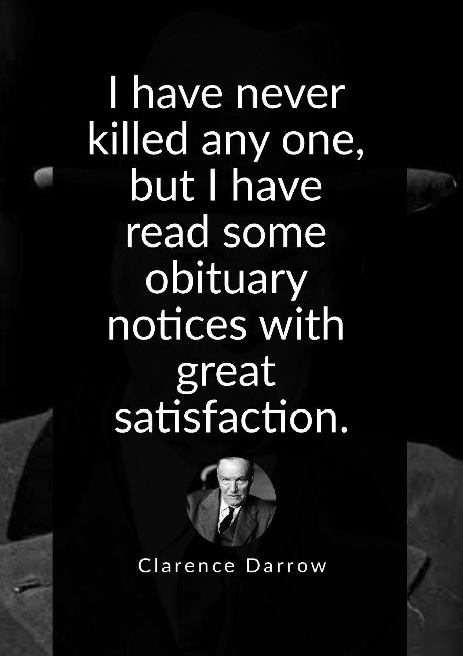 """I have never killed any one, but I have read some obituary notices with great satisfaction."" ~ Clarence Darrow (904×1280)"