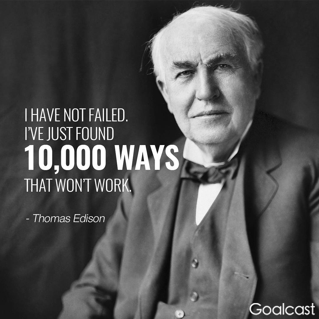 I have not failed. I've just found 10,000 ways that won't work- Thomas Edison {1080X1080}