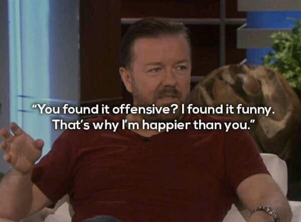 """You found it offensive? I found it funny. That's why I'm happier than you."" – Ricky Gervais [1024 x 754]"