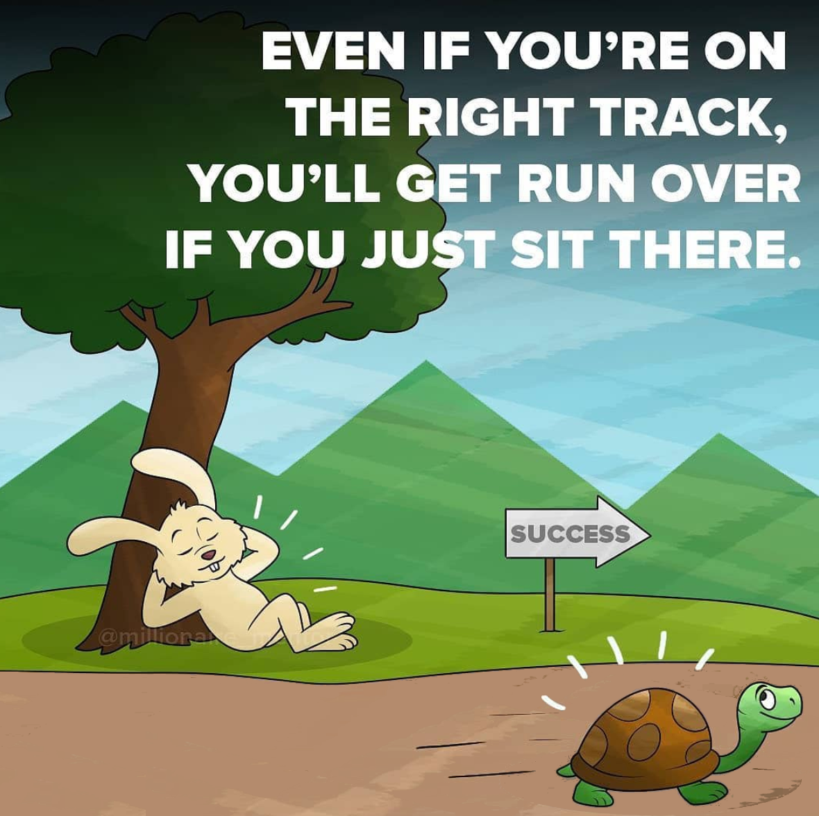 [Image] Even if you're on the right track, you'll get run over if you just sit there