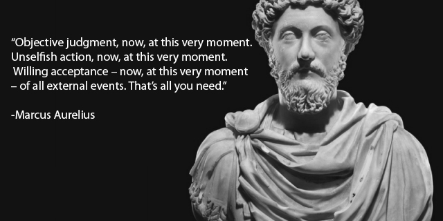"""""""Objectivejudgment, now, at this very moment. ' Unselfish action, now, at this very moment. Willing acceptance — now, at this very moment — of all external events.1hat's all you need."""" -Marcus Aurelius https://inspirational.ly"""