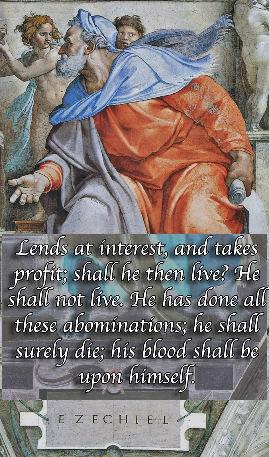 """Lends at interest, and takes profit; shall he then live? He shall not live. He has done all these abominations; he shall surely die; his blood shall be upon himself."" – Ezekiel [OC][944 × 1600]"