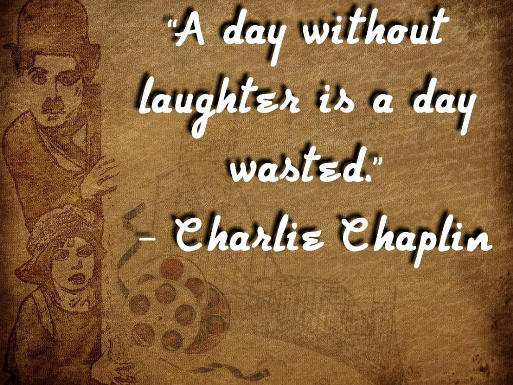 "[1000*750]""A day without laughter is a day wasted.""– Charlie Chaplin."
