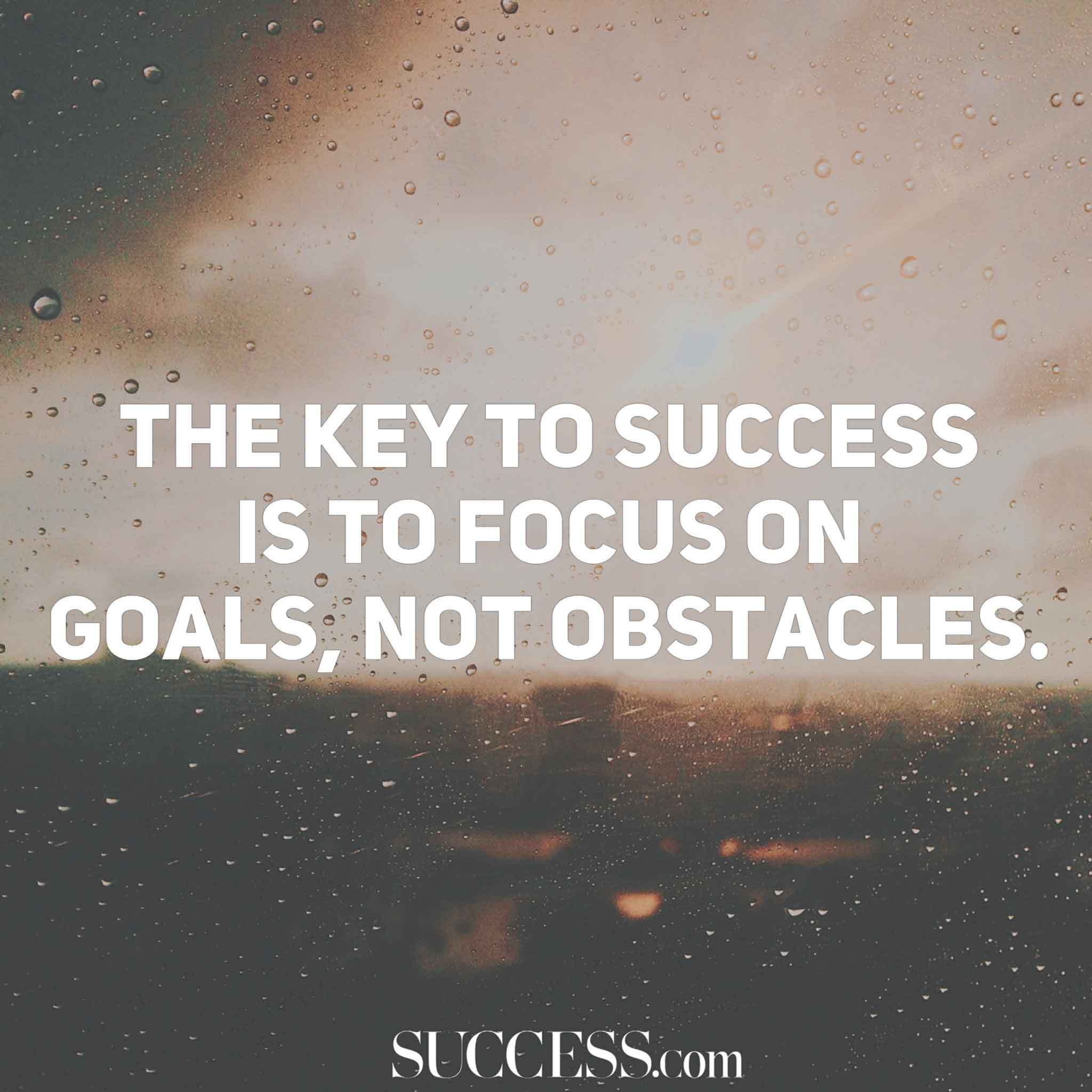 The key to success is to focus on goals, not obstacles [137×140]