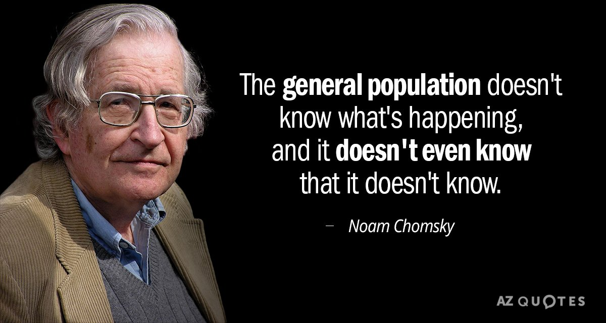 """The general population doesn't know what's happening and it doesn't even know that it doesn't know"" – Noam Chomsky [1200 x 640]"