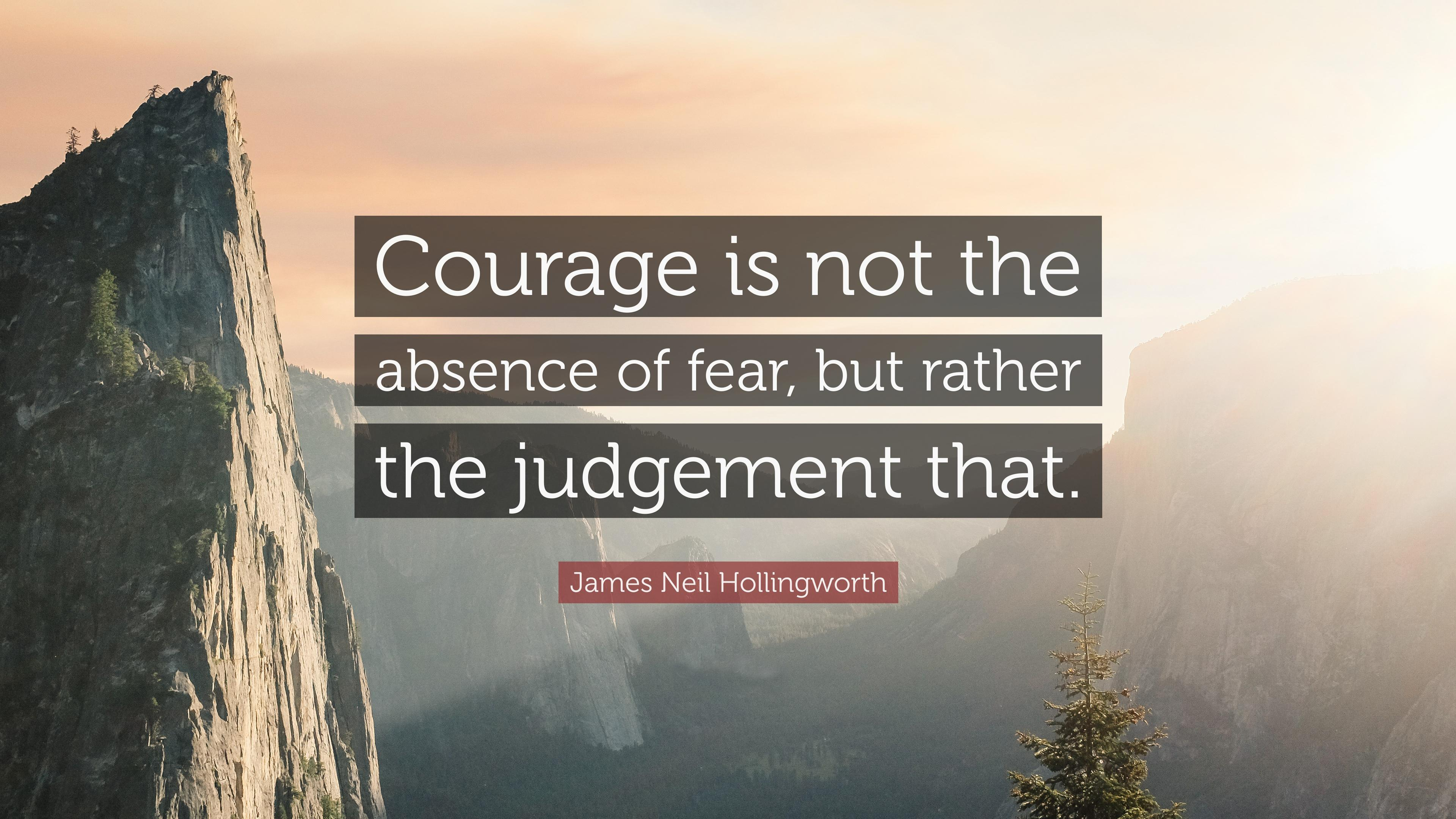 """Courage is not the absence of fear, but rather the judgement that something else is more important than fear"" – James Neil Hollingworth [3840*2160]"
