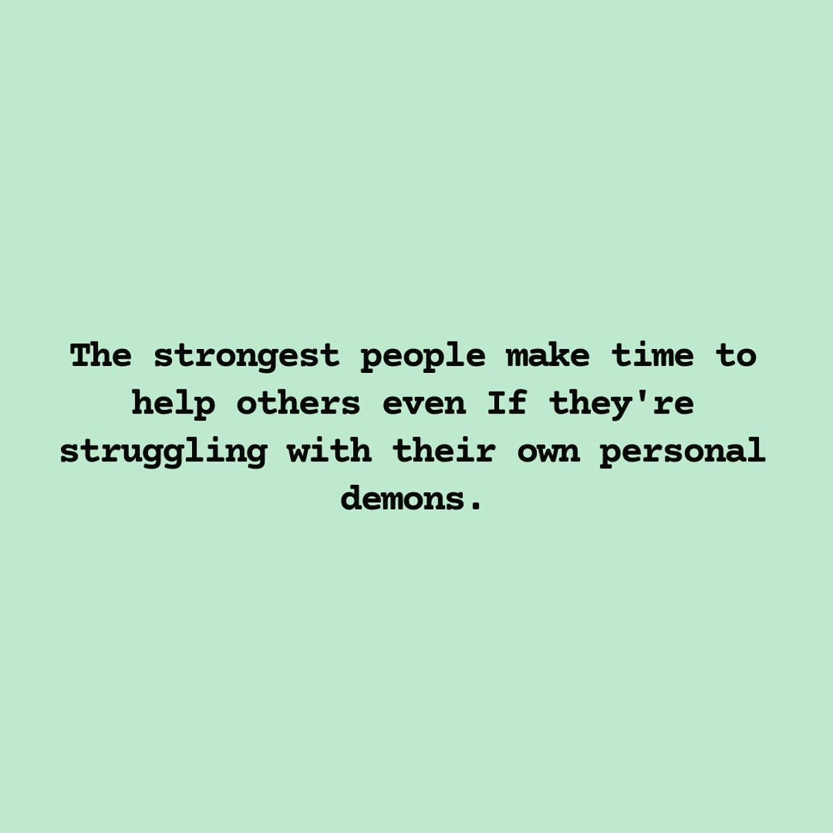 The strongest people make time to help others ecen if they're struggling with their own personal demons. (1080X1080)