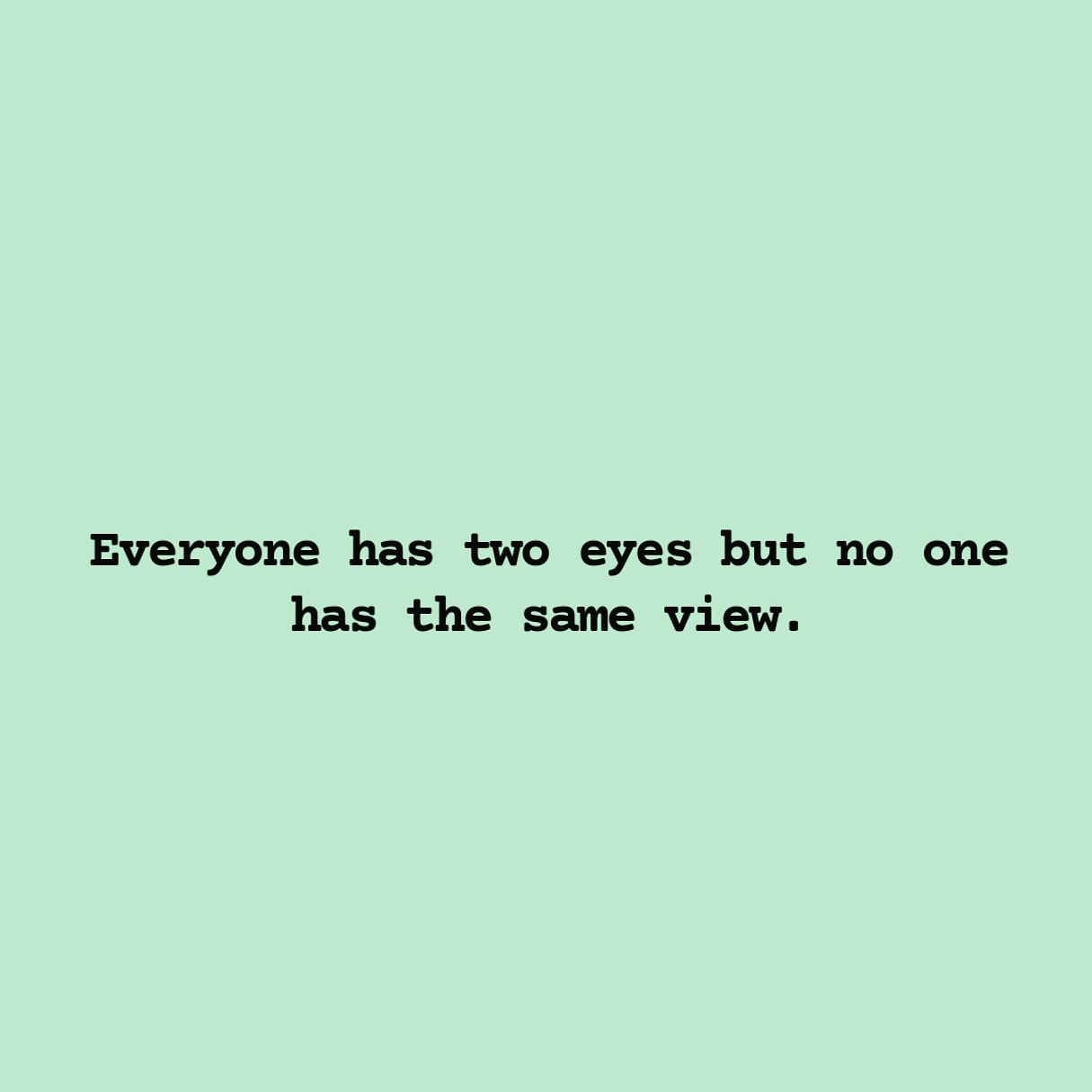 Everyone has two eyes but no one has the same view (1080X1080)