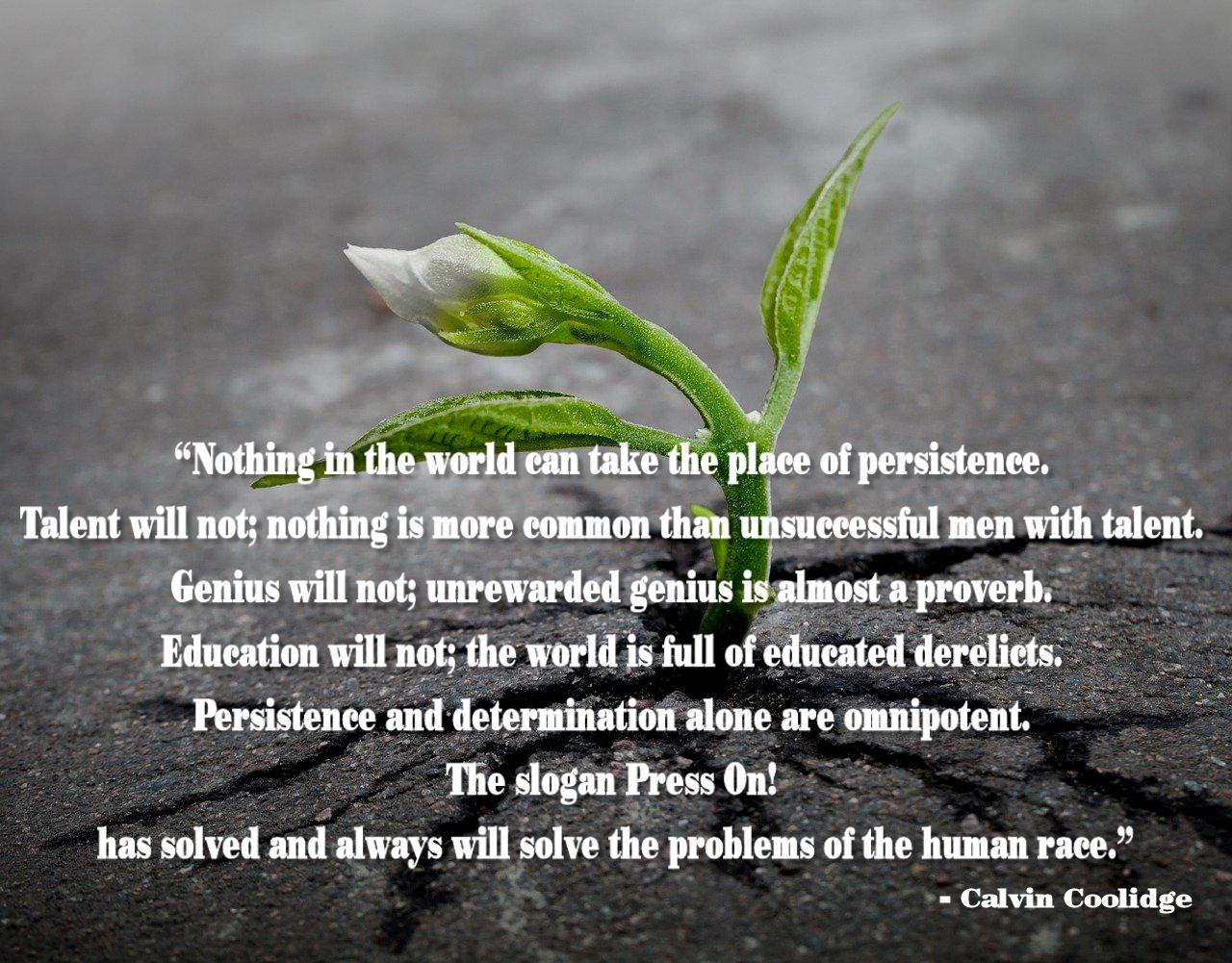 """Nothing in the world can take the place of persistence. . . ."" Calvin Coolidge (1280×1001)"