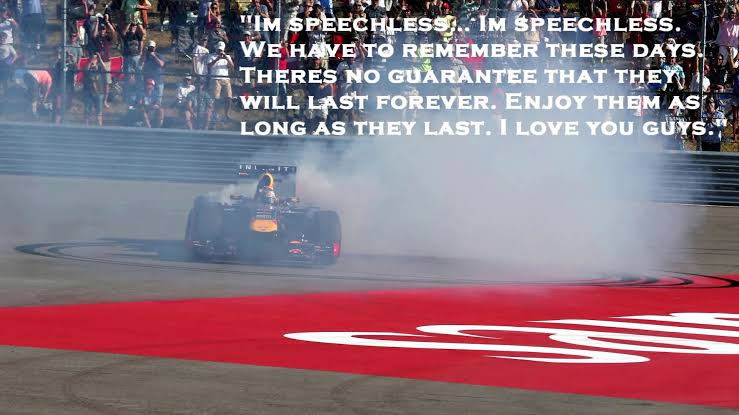 We have to remember these days. Because there's no guarantee that they'll last forever! Enjoy them as long as they last. I love you guys! – Sebastian Vettel [739×415]