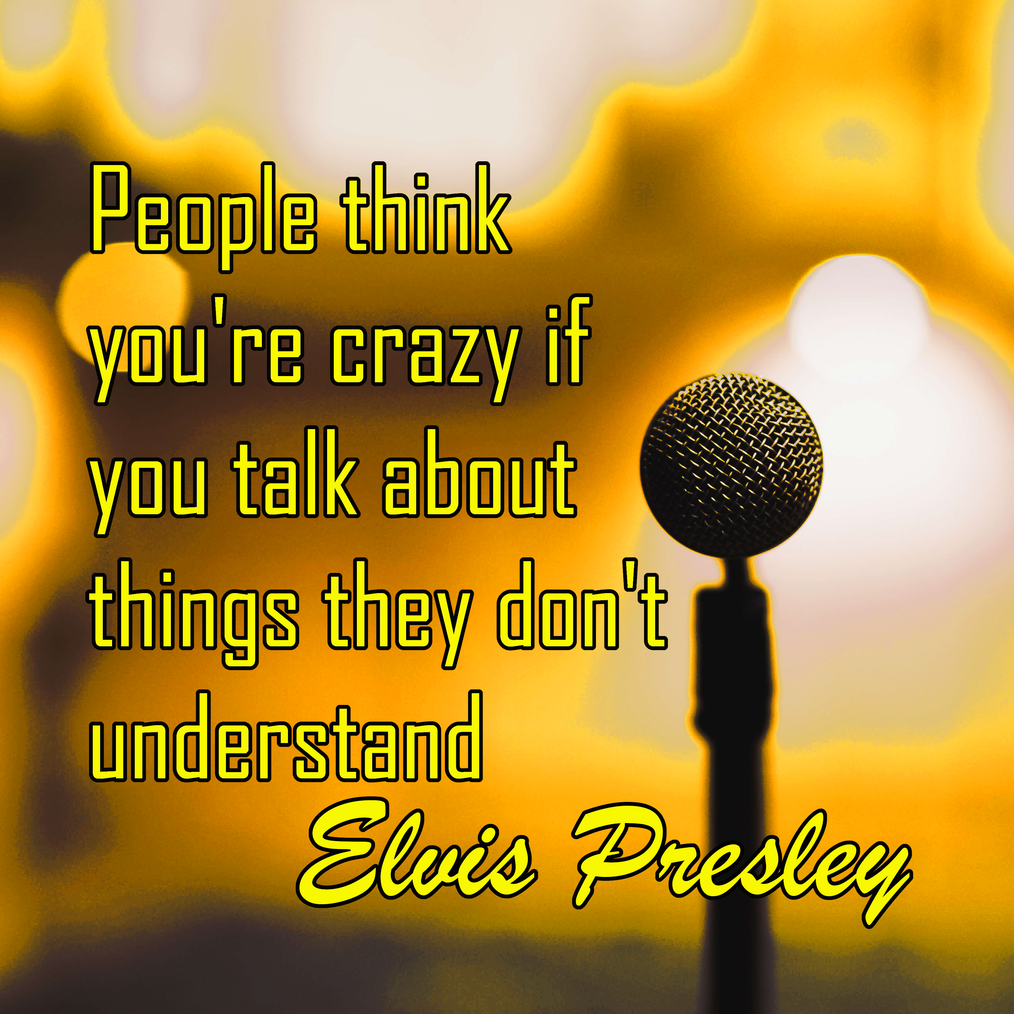 """People think you're crazy if you talk about things they don't understand"" -Elvis Presley [3500×3500]"