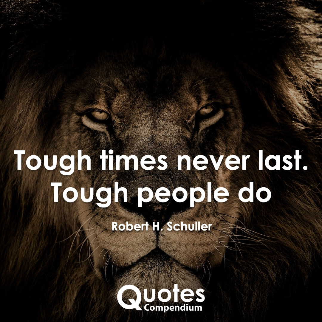 """Tough times never last. Tough people do"" ― Robert Schuller {1080X1080}"