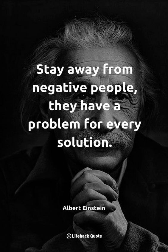Stay away from negative people, they have a problem for every solution. -Albert Einstein [564×845]