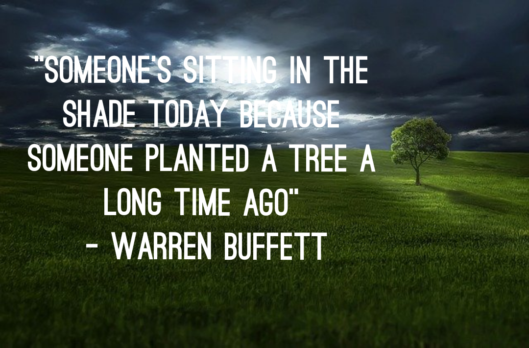 """Someone's sitting in the shade today because someone planted a tree a long time ago"" [640*421] – Warren Buffett"