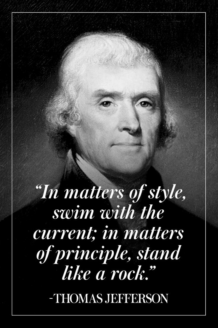 """In matters of style, swim with the current, in matters of principle, stand like a rock."" Thomas Jefferson [736×1104]"