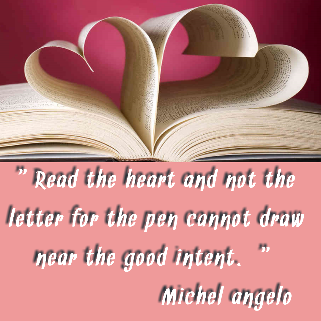 """Read the heart and not the letter for the pen cannot draw near the good intent. ""[1080*1080] -Michelangelo"