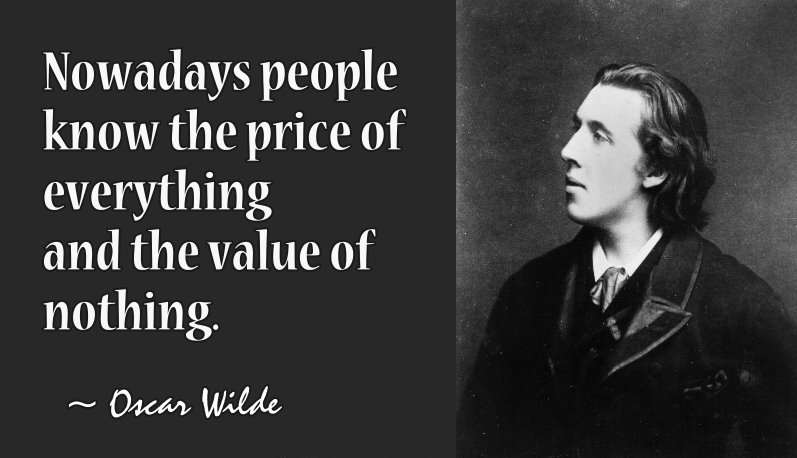"""Nowadays people know the price of everything and the value of nothing."" -Oscar Wilde {797×458}"
