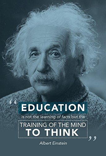 """Education is not the learning of facts, but the training of mind to think."" – Albert Einstein [342 X 500]"