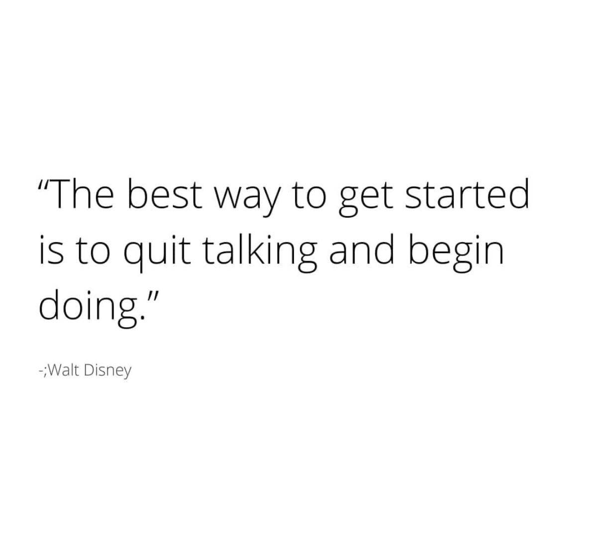 [Image] The best way to get started is to quit talking and begin doing