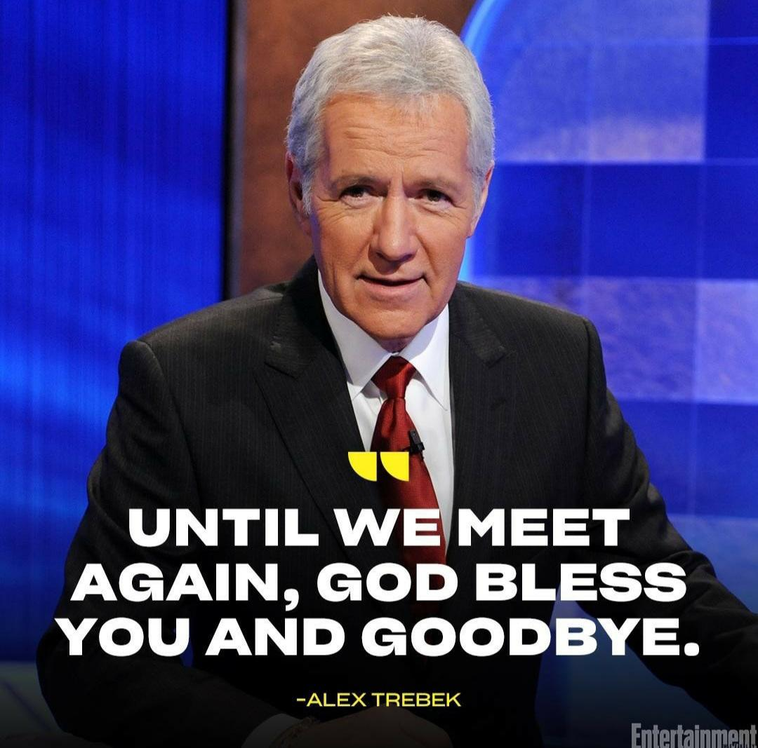 AGAIN, GOD BLESS You AND GOODBYE. -ALEX TREBEK https://inspirational.ly