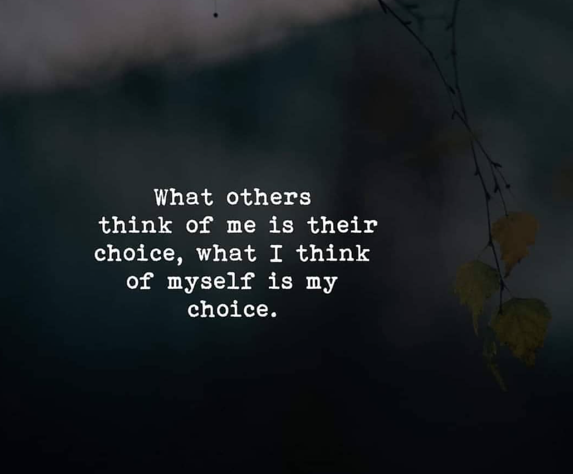 [Image] What others think of me is their choice, what I think of myself is my choice