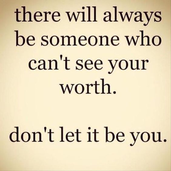 There will always be someone who can't see your worth….-Anonymous [564×564]