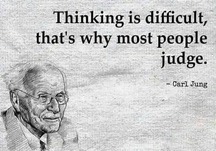 Thinking is difficult, that's why most people judge. - https://inspirational.ly
