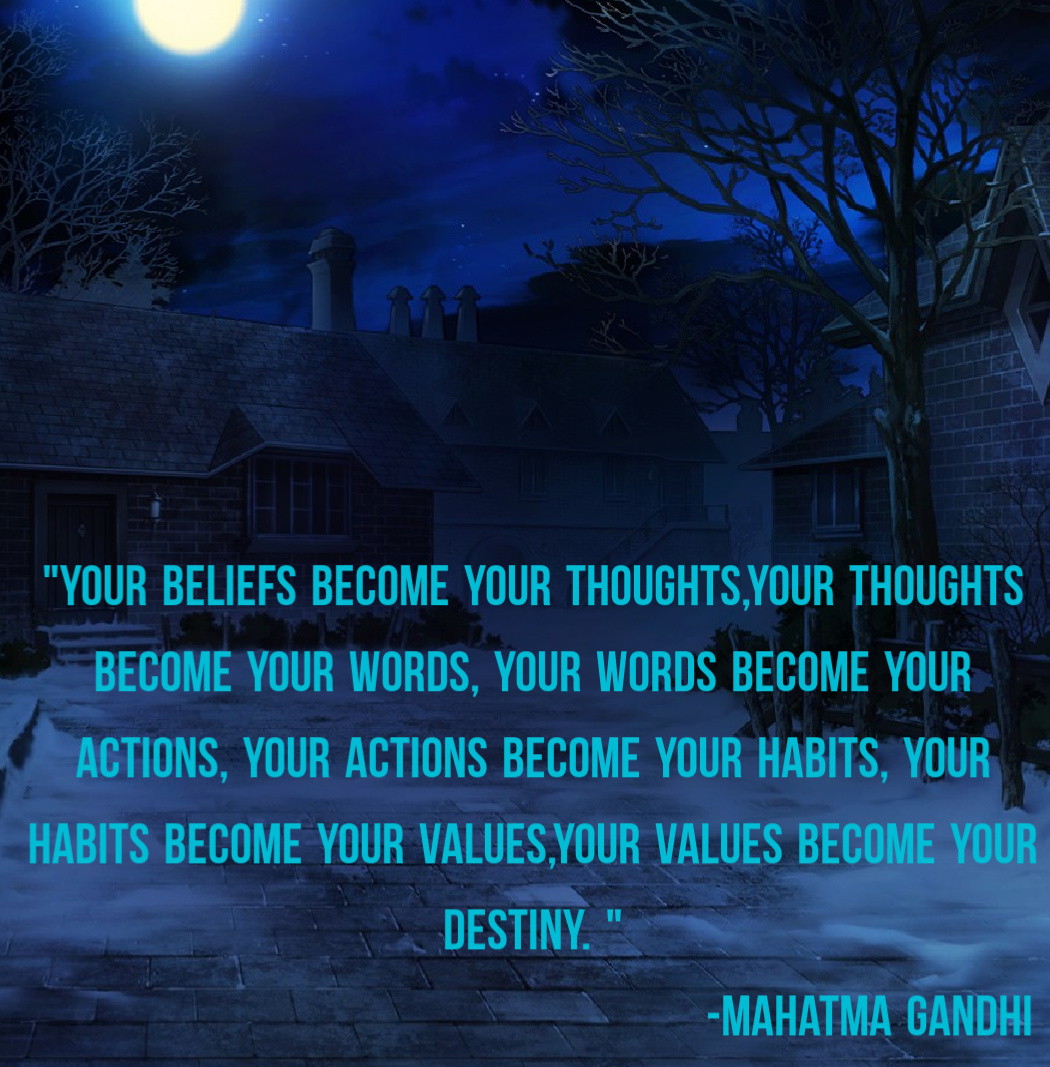 "[1050*1067]""Your beliefs become your thoughts,Your thoughts become your words, Your words become your actions, Your actions become your habits, Your habits become your values,Your values become your destiny. "" -Mahatma Gandhi"