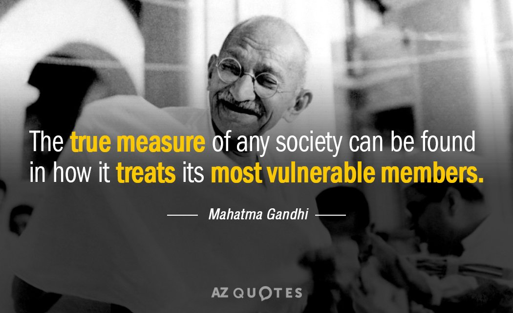 The true measure of any society can be found in how it treats its most vulnerable members – mahatma gandhi { 1050X 640}