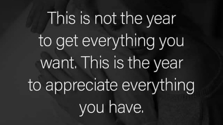 2020 is the year to appreciate everything you have (Anonymous) [720 x 405]