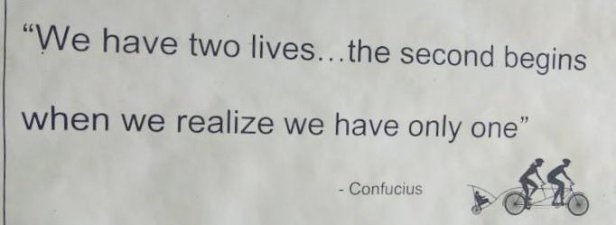 """We have two lives… the second begins when we realise we have only one."" Confucius (682*248)"