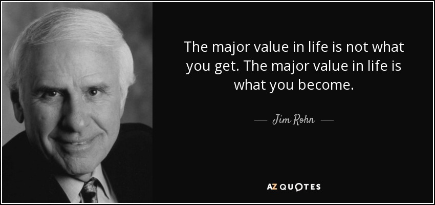 The major value in life is not what you get. The major value in life is what you become. -Jim Rohn {850X400}