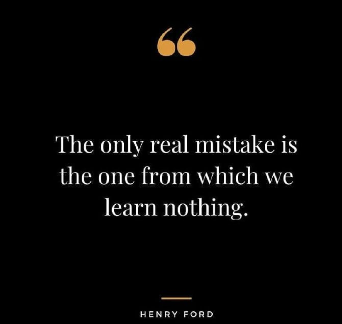 [Image] The only real mistake is the one from which we learn nothing
