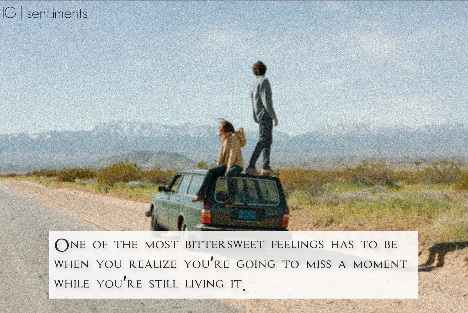 """One of the most bittersweet feelings has to be when you realize you're going to miss a moment while you're still living it."" by Alyssa N [1614 X 1080]"